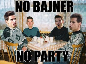No-one is entirely sure whether the 'No Bajner, No Party' meme is entirely friendly.